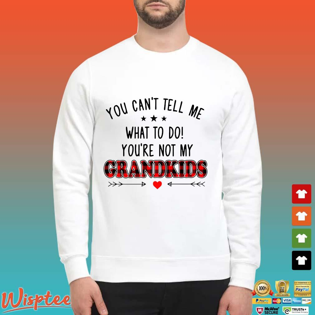 You Can_t Tell Me What To Do You_re Not My Grandkids Shirt Sweater trang